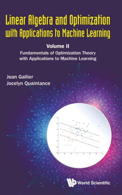 Linear Algebra And Optimization With Applications To Machine Learning - Volume Ii: Fundamentals Of Optimization Theory With Applications To Machine Learning