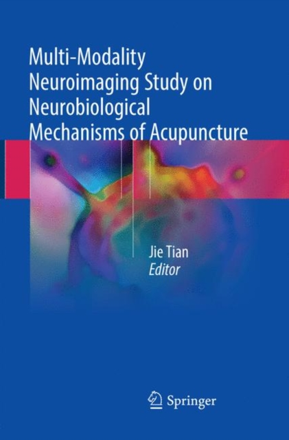 Multi-Modality Neuroimaging Study on Neurobiological Mechanisms of Acupuncture