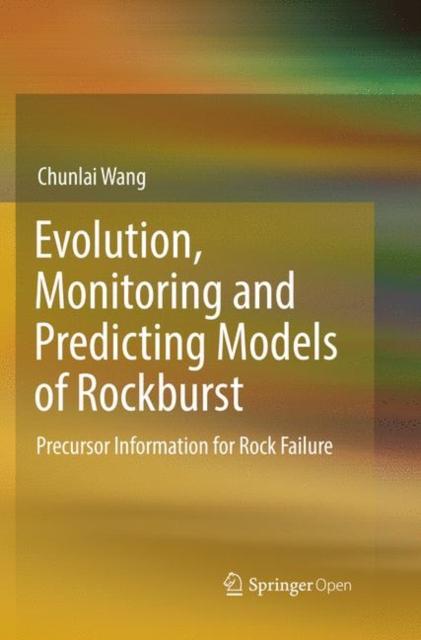 Evolution, Monitoring and Predicting Models of Rockburst