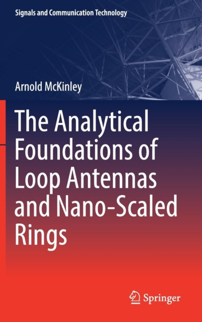 Analytical Foundations of Loop Antennas and Nano-Scaled Rings