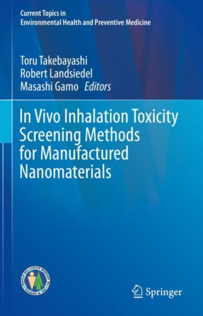 In Vivo Inhalation Toxicity Screening Methods for Manufactured Nanomaterials