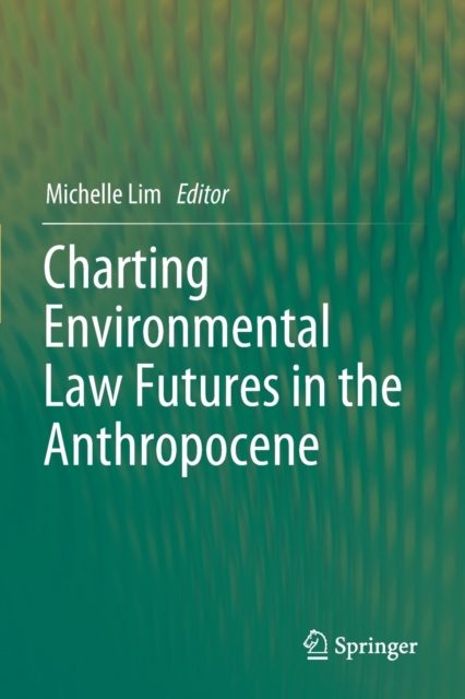 Charting Environmental Law Futures in the Anthropocene