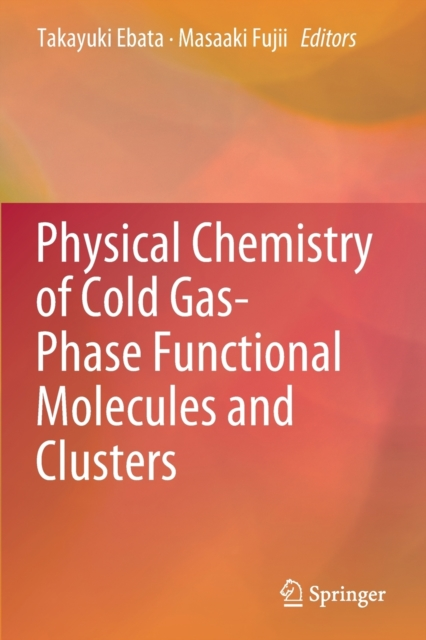 Physical Chemistry of Cold Gas-Phase Functional Molecules and Clusters