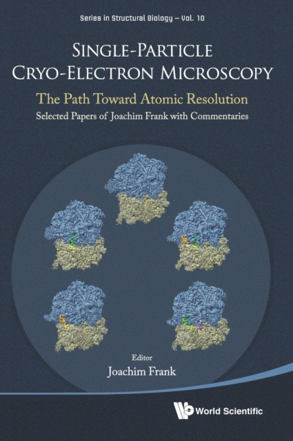 Single-particle Cryo-electron Microscopy: The Path Toward Atomic Resolution/ Selected Papers Of Joachim Frank With Commentaries