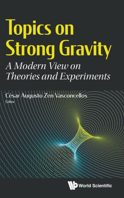 Topics On Strong Gravity: A Modern View On Theories And Experiments