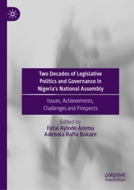 Two Decades of Legislative Politics and Governance in Nigeria's National Assembly