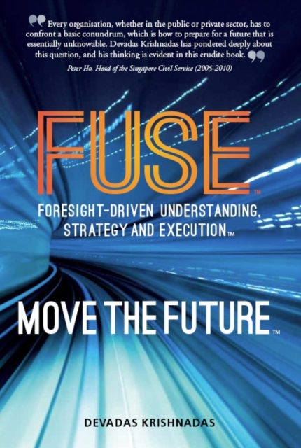 Fuse: Foresight-Driven Understanding, Strategy and Execution: Move the Future