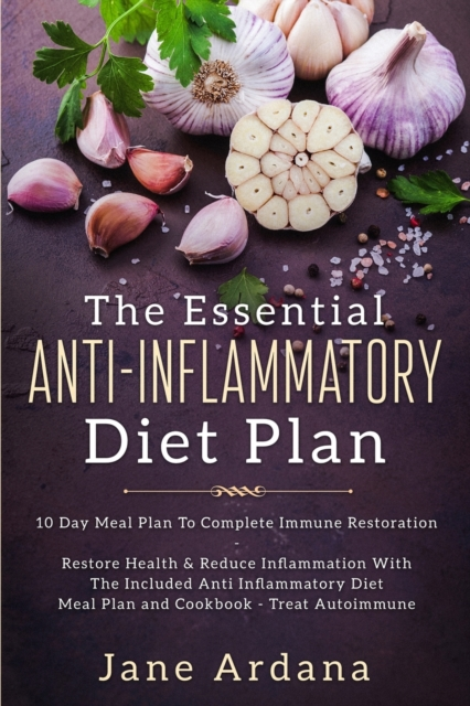 Anti Inflammatory Diet For Beginners - The Essential Anti-Inflammatory Diet Plan